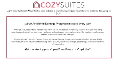 A $49 Security Deposit Waiver fee has been included in your cleaning fee ($60 value!) to cover incidental damage up to $1,500. Relax and Enjoy your stay!